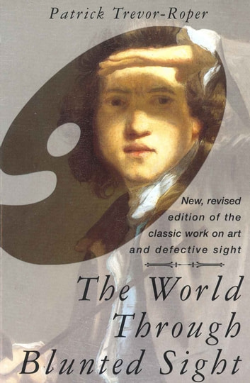 The World Through Blunted Sight - An inquiry into the influence of defective vision on art and character ebook by Patrick Trevor-Roper