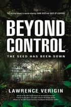 Beyond Control - The seed has been sown ebook by Lawrence Verigin