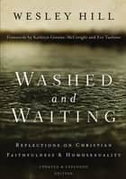 Washed and Waiting - Reflections on Christian Faithfulness and Homosexuality ebook by Wesley Hill, Kathryn Greene-McCreight and Eve Tushnet