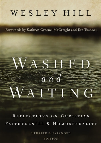 Washed and Waiting - Reflections on Christian Faithfulness and Homosexuality ebook by Wesley Hill