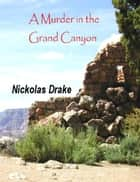 A Murder in the Grand Canyon ebook by Nickolas Drake