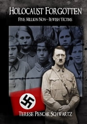Holocaust Forgotten: Five Million Non-Jewish Victims ebook by Terese Pencak Schwartz
