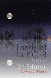 Lands of In-KO-8 Trilogy ebook by Edward J. Fisher