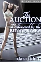 The Auction: Deflowered by the Billionaire ebook by Dara Tulen, Steam Books