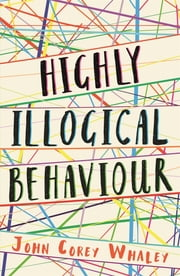 Highly Illogical Behaviour ebook by John Corey Whaley