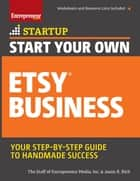 Start Your Own Etsy Business - Handmade Goods, Crafts, Jewelry, and More ebook by The Staff of Entrepreneur Media, Inc., Jason R. Rich