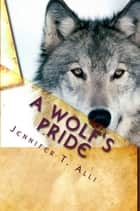 A Wolf's Pride ebook by Jennifer T. Alli