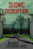 Seismic Disruption - Slowpocalypse, #6 ebook by James Litherland