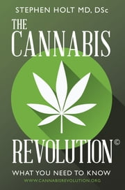 The Cannabis Revolution - What You Need to Know ebook by Stephen Holt, DSc;MD