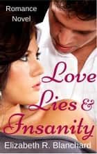 Romance: Love, Lies & Insanity - Romance Novels, #2 ebook by Elizabeth R. Blanchard