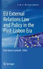 EU External Relations Law and Policy in the Post-Lisbon Era ebook by Paul James Cardwell