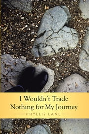 I Wouldn't Trade Nothing for My Journey ebook by Phyllis Lane