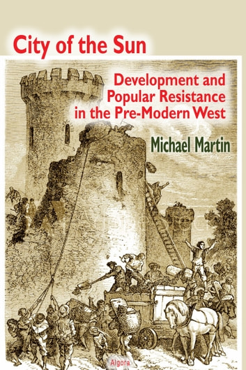 City of the Sun - Development and Popular Resistance in the Pre-Modern West ebook by Michael Martin