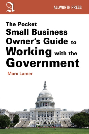 The Pocket Small Business Owner's Guide to Working with the Government ebook by Marc Lamer