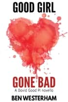 Good Girl Gone Bad ebook by Ben Westerham