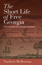 The Short Life of Free Georgia ebook by Noeleen McIlvenna