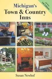 Michigan's Town and Country Inns, 5th Edition ebook by Susan Jayne Newhof