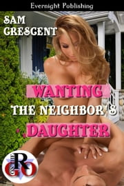 Wanting the Neighbor's Daughter ebook by Sam Crescent