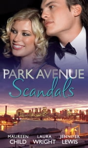 Park Avenue Scandals: High-Society Secret Pregnancy / Front Page Engagement / Prince of Midtown (Mills & Boon M&B) ebook by Maureen Child,Laura Wright,Jennifer Lewis