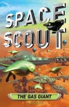 Space Scout: The Gas Giant ebook by H. Badger