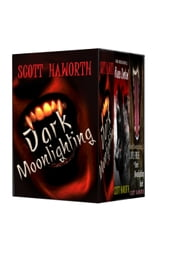 Dark Moonlighting Series - Boxed Set - Books 1-3 ebook by Scott Haworth