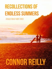 Recollections of Endless Summers ebook by Connor Reilly