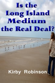 Is the Long Island Medium the Real Deal? ebook by Kirby Robinson