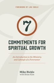 7 Commitments for Spiritual Growth ebook by Mike Bickle,Brian Kim