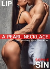 A Pearl Necklace: Her Splashing Alpha Male Affair ebook by Sophie Sin