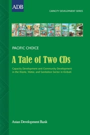 A Tale of Two CDs - Capacity Development and Community Development in the Waste, Water, and Sanitation Sector in Kiribati ebook by Uentabo Mackenzie