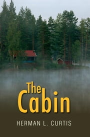 The Cabin ebook by Herman L. Curtis
