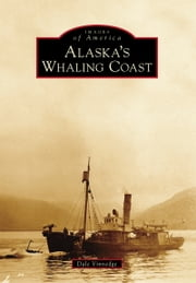 Alaska's Whaling Coast ebook by Dale Vinnedge