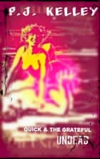Quick and the Grateful Undead ebook by P.J. Kelley