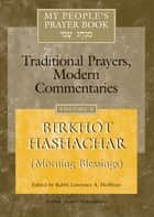My People's Prayer Book Vol 5 - Birkhot Hashachar (Morning Blessings) ebook by Dr. Marc Zvi Brettler, Ellen Frankel, LCSW,...