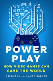 Power Play - How Video Games Can Save the World ebook by Asi Burak, Laura Parker