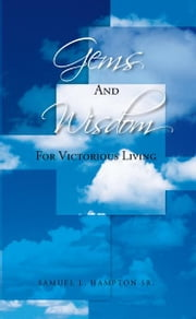 GEMS AND WISDOM FOR VICTORIOUS LIVING ebook by SAMUEL L. HAMPTON SR.
