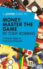 A Joosr Guide to... Money: Master the Game by Tony Robbins: 7 Simple Steps to Financial Freedom ebook by Joosr
