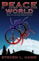 Peace World, Book 3 of the Peace Warrior Trilogy ebook by Steven L. Hawk