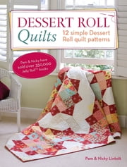 Dessert Roll Quilts - 12 Simple Dessert Roll Quilt Patterns ebook by Pam Lintott,Nicky Lintott