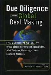 Due Diligence for Global Deal Making - The Definitive Guide to Cross-Border Mergers and Acquisitions, Joint Ventures, Financings, and Strategic Alliances ebook by