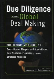 Due Diligence for Global Deal Making - The Definitive Guide to Cross-Border Mergers and Acquisitions, Joint Ventures, Financings, and Strategic Alliances ebook by Arthur H. Rosenbloom