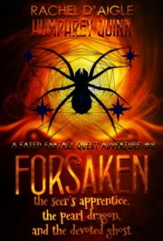 Forsaken (The Seer's Apprentice, The Pearl Dragon, and The Devoted Ghost) - Fated Fantasy Quest Adventure, #8 ebook by Rachel Daigle, Humphrey Quinn
