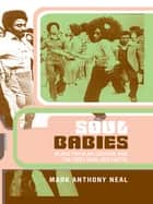 Soul Babies - Black Popular Culture and the Post-Soul Aesthetic ebook by Mark Anthony Neal