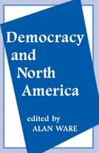 Democracy and North America ebook by Alan Ware