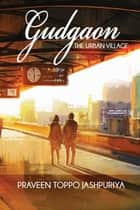 Gudgaon - The Urban Village ebook by Praveen Toppo Jashpuriya
