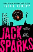 The Last Days of Jack Sparks - The most chilling and unpredictable thriller of the year ebook by Jason Arnopp