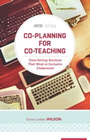 Co-Planning for Co-Teaching - Time-Saving Routines That Work in Inclusive Classrooms (ASCD Arias) ebook by Gloria Lodato Wilson