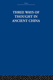 Three Ways of Thought in Ancient China ebook by The Arthur Waley Estate,Arthur Waley