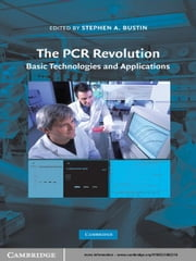 The PCR Revolution - Basic Technologies and Applications ebook by Stephen A. Bustin, PhD