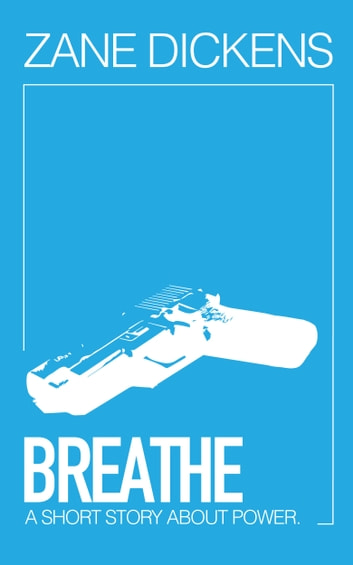 Breathe - A Techno-Thriller Short Story ebook by Zane Dickens